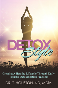Detox Style author Dr. T.Houston is a doctor you need to know about!!!